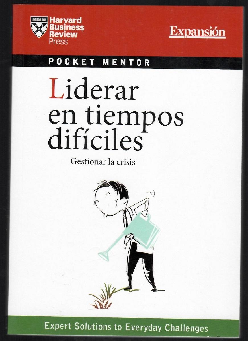 Liderar en tiempos difíciles. Gestionar la crisis - Expansión. Harvard Business Review Press