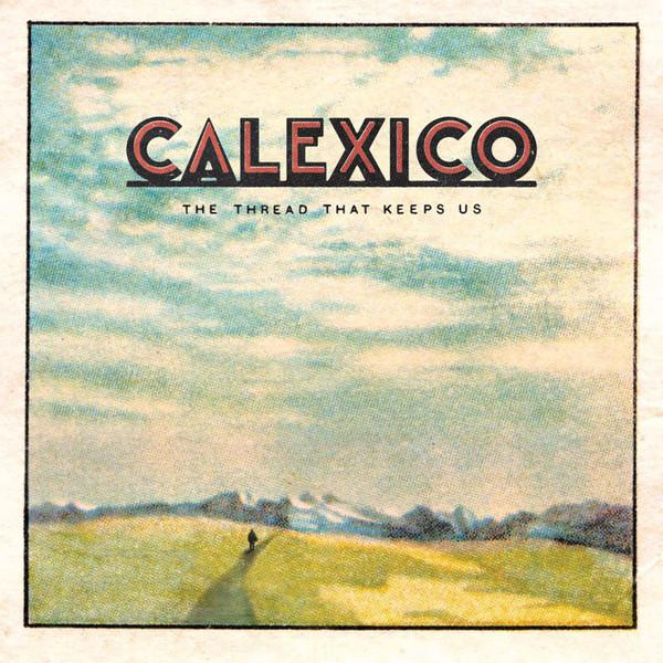 "LP CALEXICO ""THE THREAD THAT KEEPS US"" 2LP"