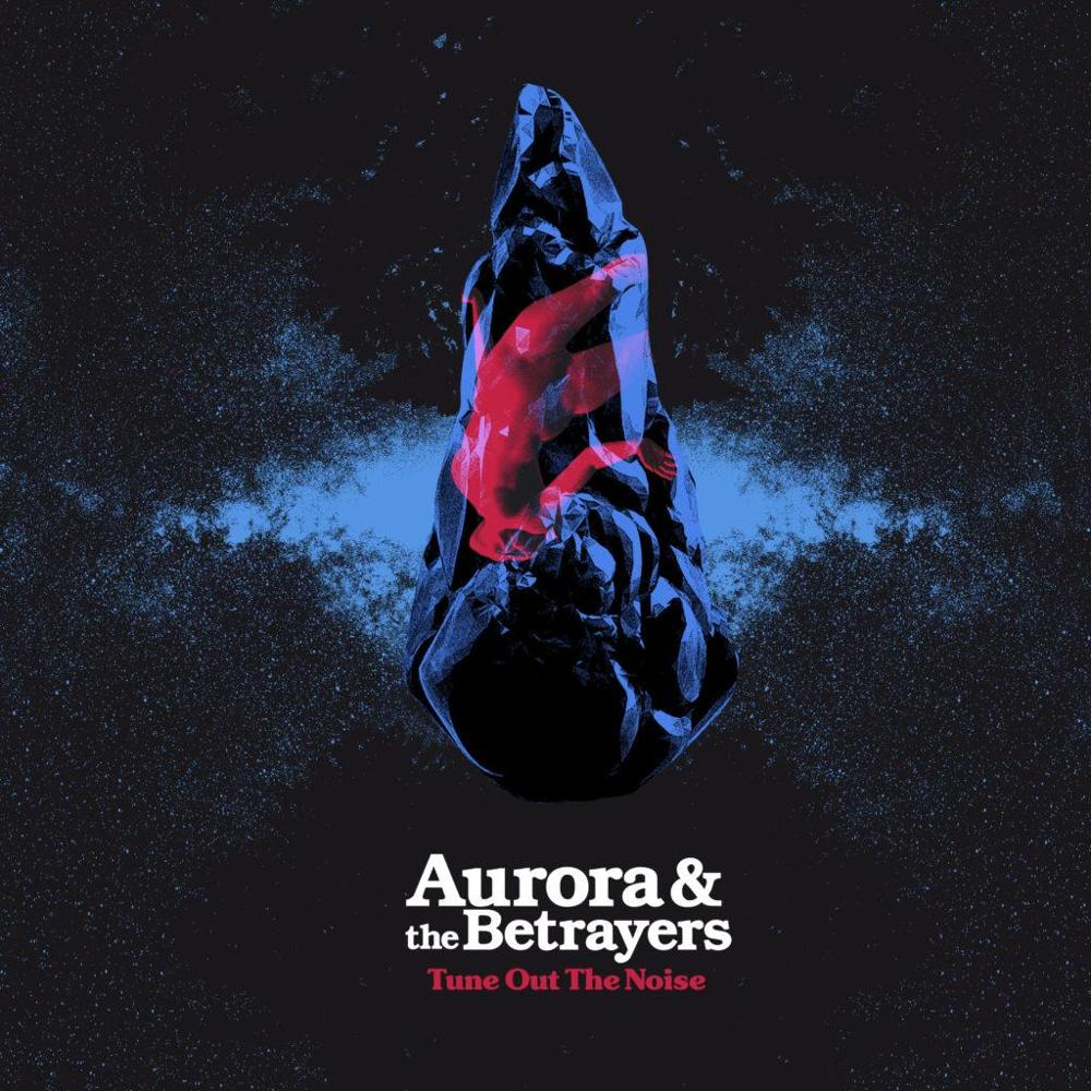 LP AURORA & THE BETRAYERS Tune out the noise